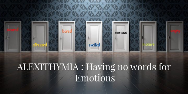 Alexxithymia: having no words for emotions
