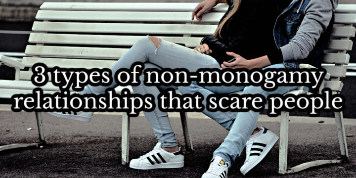 3 types of non-monogamy relationships that scare people
